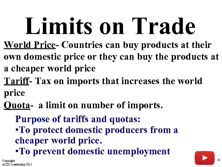 Limits on Trade World Price- Countries can buy products at their own domestic price