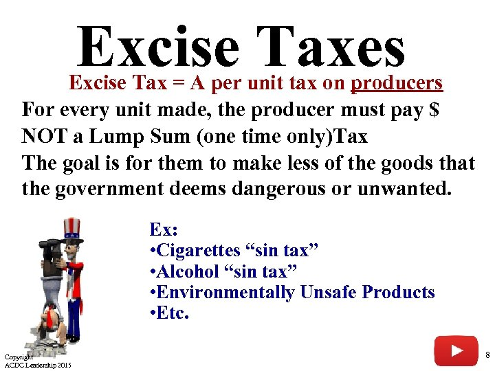 Excise Taxes Excise Tax = A per unit tax on producers For every unit