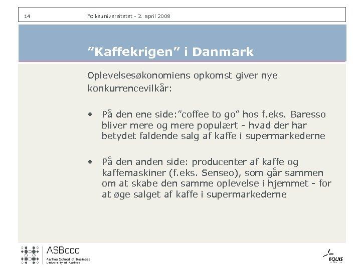 """14 Folkeuniversitetet - 2. april 2008 """"Kaffekrigen"""" i Danmark Oplevelsesøkonomiens opkomst giver nye konkurrencevilkår:"""