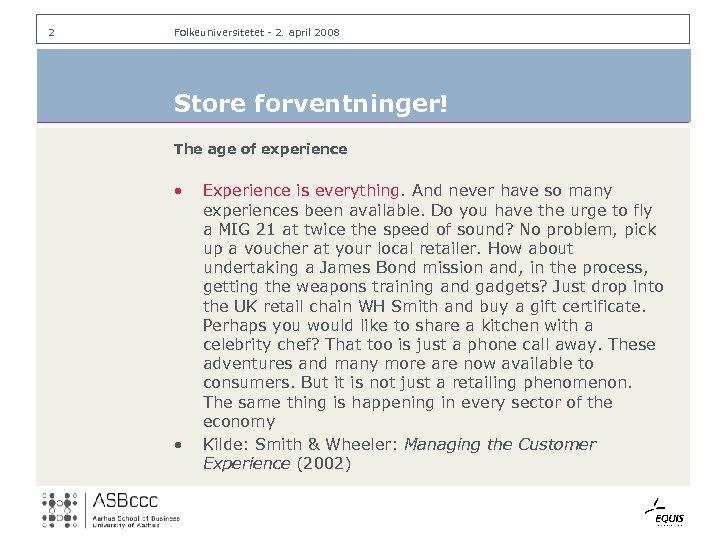 2 Folkeuniversitetet - 2. april 2008 Store forventninger! The age of experience • •