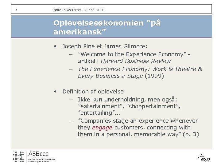 "9 Folkeuniversitetet - 2. april 2008 Oplevelsesøkonomien ""på amerikansk"" • Joseph Pine et James"