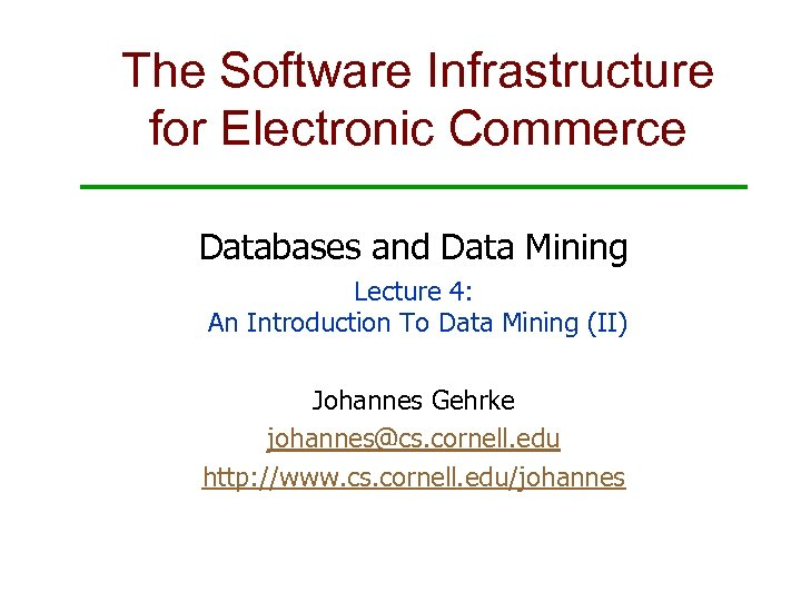 The Software Infrastructure for Electronic Commerce Databases and Data Mining Lecture 4: An Introduction