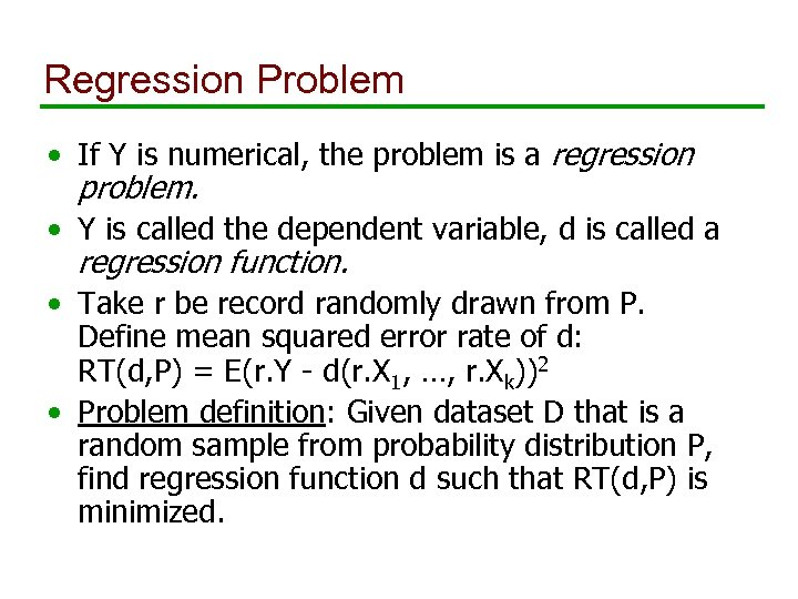 Regression Problem • If Y is numerical, the problem is a regression problem. •