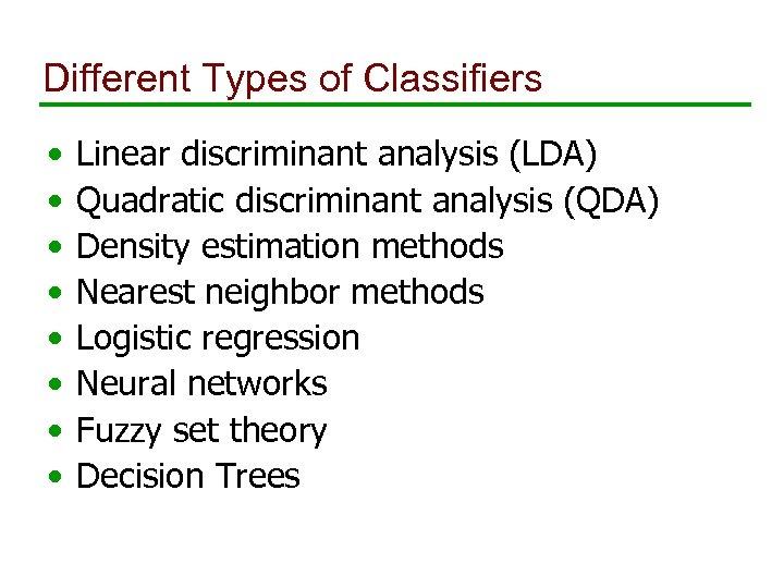 Different Types of Classifiers • • Linear discriminant analysis (LDA) Quadratic discriminant analysis (QDA)