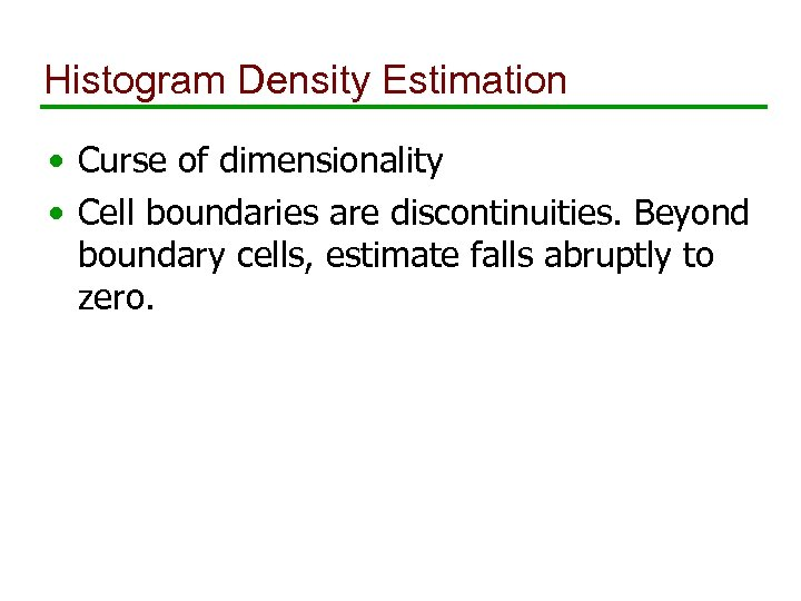 Histogram Density Estimation • Curse of dimensionality • Cell boundaries are discontinuities. Beyond boundary