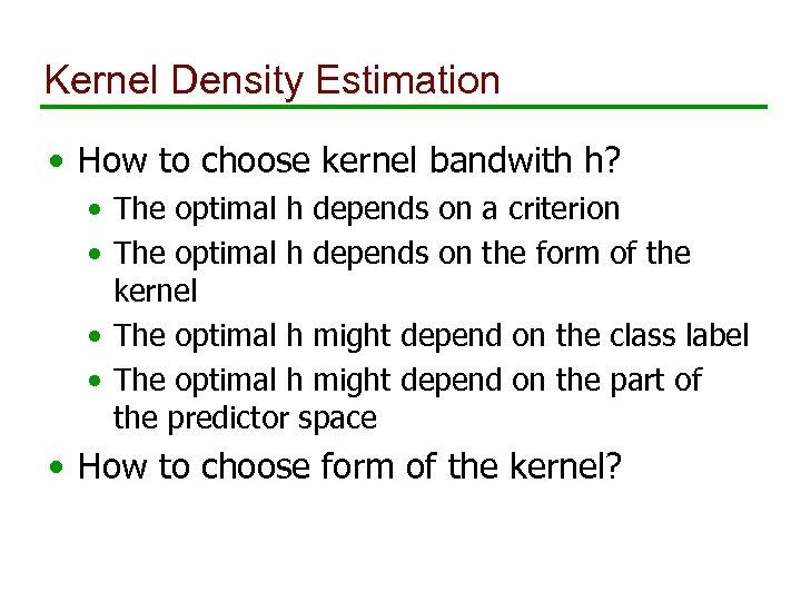 Kernel Density Estimation • How to choose kernel bandwith h? • The optimal h