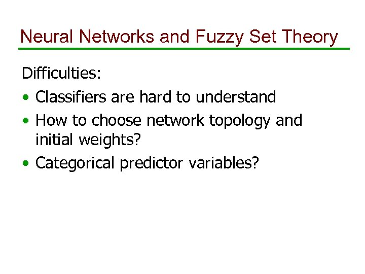 Neural Networks and Fuzzy Set Theory Difficulties: • Classifiers are hard to understand •