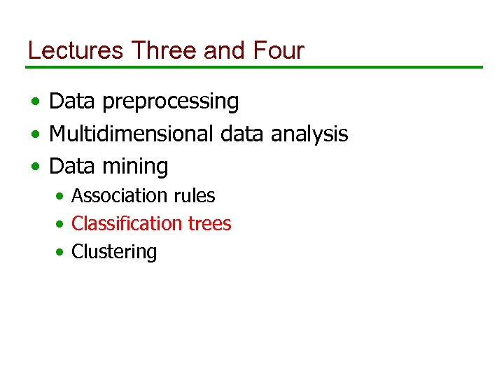 Lectures Three and Four • Data preprocessing • Multidimensional data analysis • Data mining