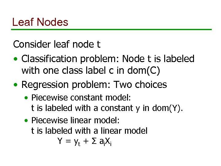 Leaf Nodes Consider leaf node t • Classification problem: Node t is labeled with
