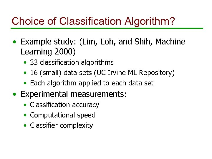 Choice of Classification Algorithm? • Example study: (Lim, Loh, and Shih, Machine Learning 2000)
