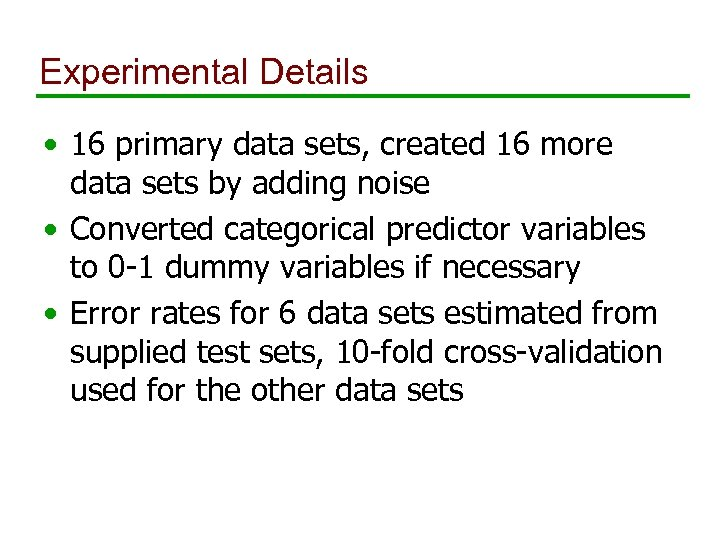 Experimental Details • 16 primary data sets, created 16 more data sets by adding