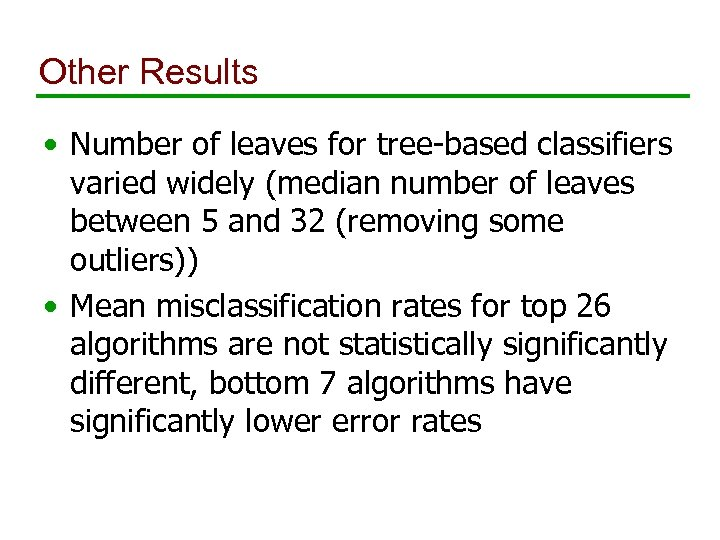 Other Results • Number of leaves for tree-based classifiers varied widely (median number of