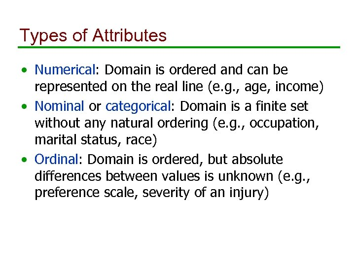 Types of Attributes • Numerical: Domain is ordered and can be represented on the