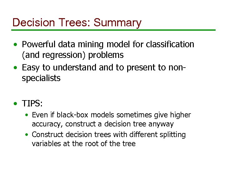 Decision Trees: Summary • Powerful data mining model for classification (and regression) problems •
