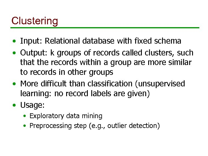 Clustering • Input: Relational database with fixed schema • Output: k groups of records