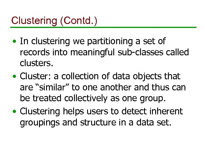 Clustering (Contd. ) • In clustering we partitioning a set of records into meaningful