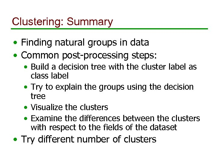 Clustering: Summary • Finding natural groups in data • Common post-processing steps: • Build