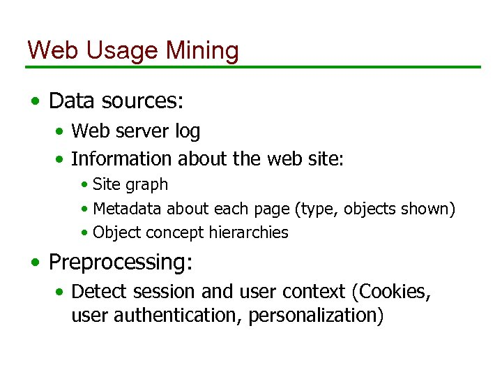 Web Usage Mining • Data sources: • Web server log • Information about the