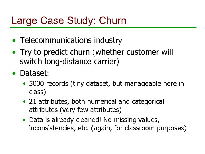 Large Case Study: Churn • Telecommunications industry • Try to predict churn (whether customer