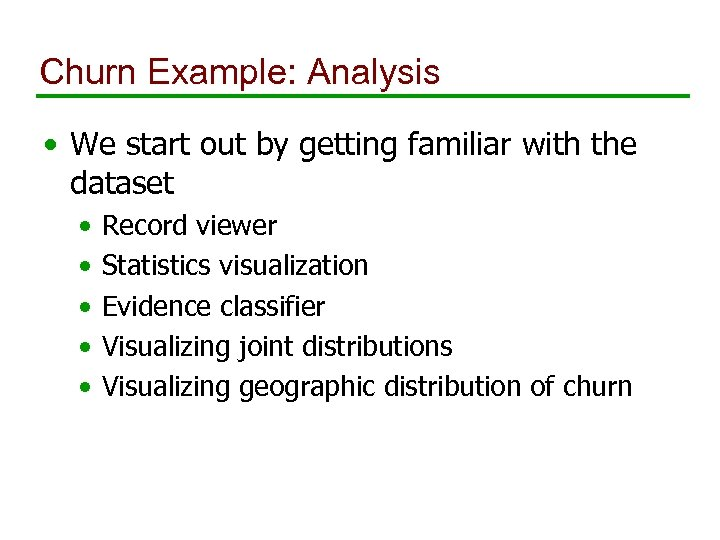 Churn Example: Analysis • We start out by getting familiar with the dataset •
