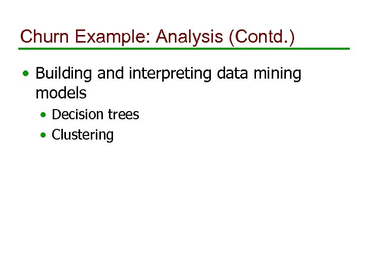 Churn Example: Analysis (Contd. ) • Building and interpreting data mining models • Decision