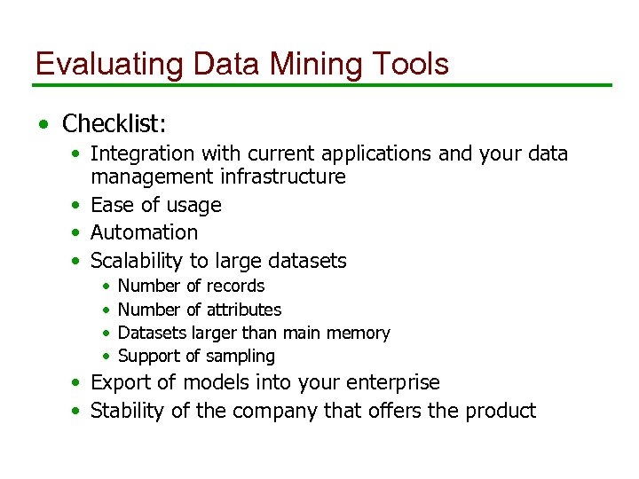 Evaluating Data Mining Tools • Checklist: • Integration with current applications and your data