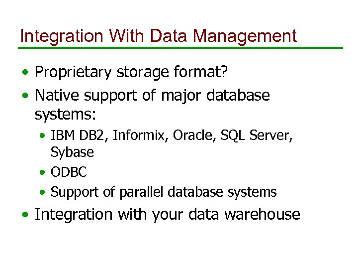 Integration With Data Management • Proprietary storage format? • Native support of major database
