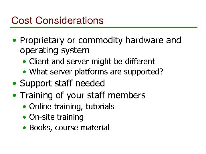Cost Considerations • Proprietary or commodity hardware and operating system • Client and server