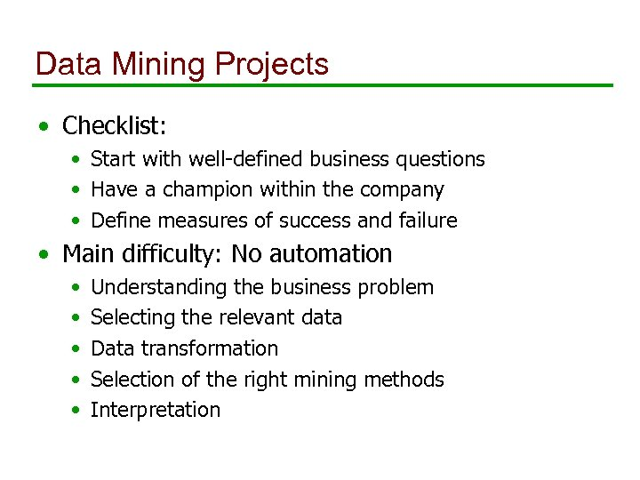 Data Mining Projects • Checklist: • Start with well-defined business questions • Have a