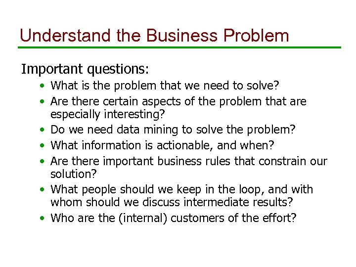 Understand the Business Problem Important questions: • What is the problem that we need