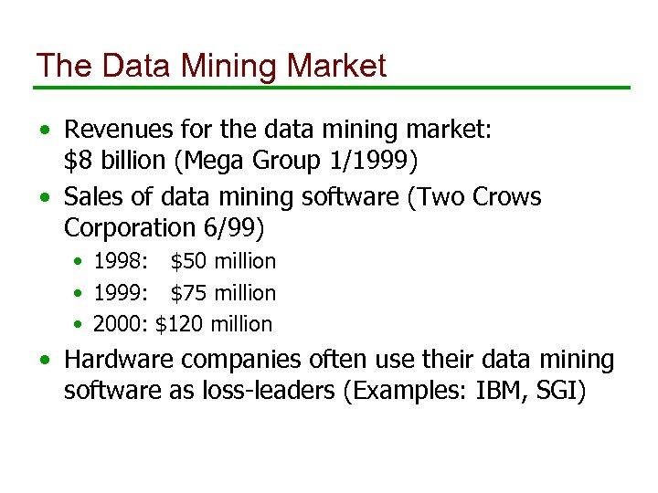 The Data Mining Market • Revenues for the data mining market: $8 billion (Mega