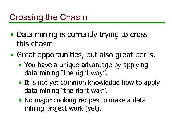 Crossing the Chasm • Data mining is currently trying to cross this chasm. •