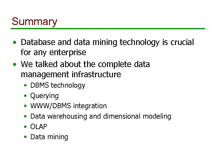 Summary • Database and data mining technology is crucial for any enterprise • We