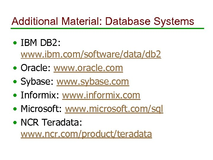Additional Material: Database Systems • IBM DB 2: www. ibm. com/software/data/db 2 • Oracle: