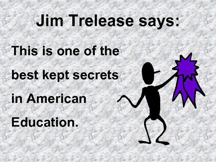Jim Trelease says: This is one of the best kept secrets in American Education.