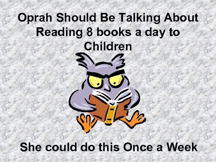 Oprah Should Be Talking About Reading 8 books a day to Children She could