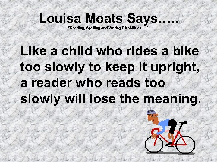 "Louisa Moats Says…. . ""Reading, Spelling and Writing Disabilities…. . "" Like a child"