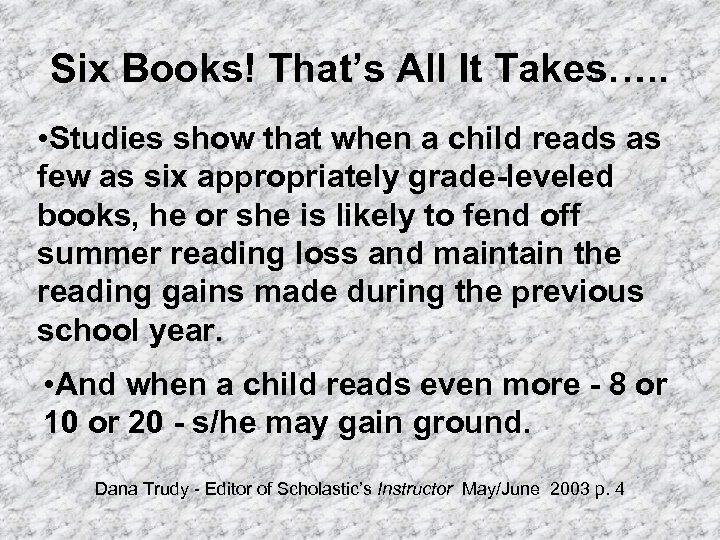 Six Books! That's All It Takes…. . • Studies show that when a child
