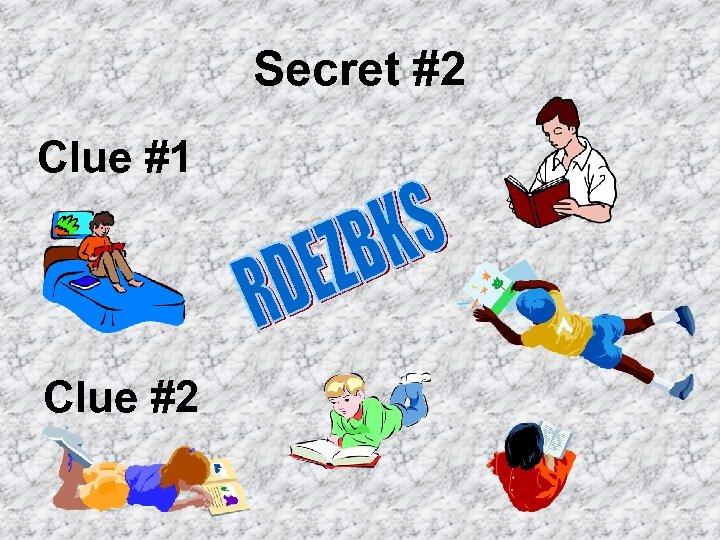 Secret #2 Clue #1 Clue #2