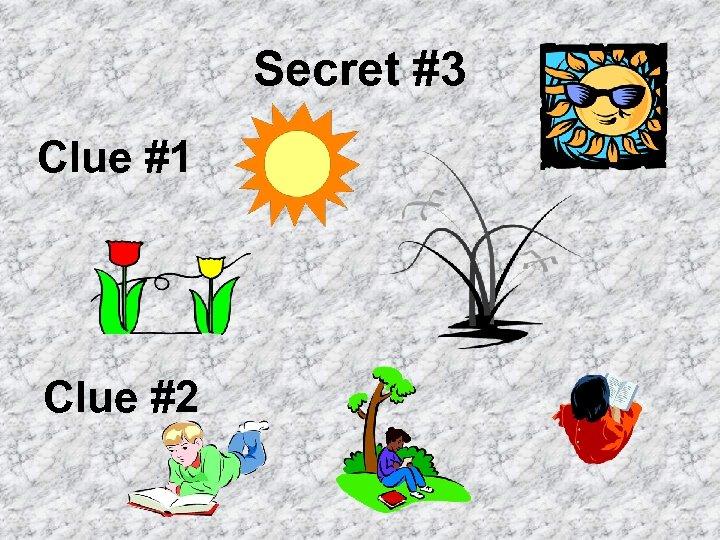 Secret #3 Clue #1 Clue #2