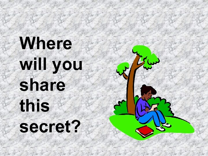 Where will you share this secret?