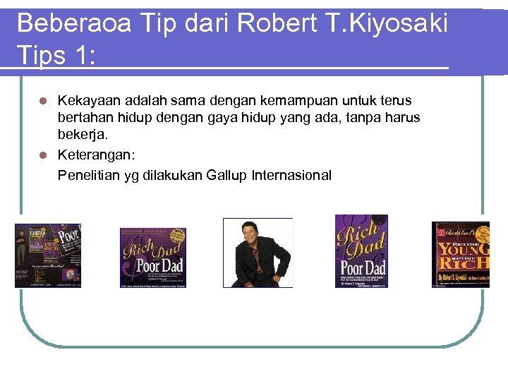 Beberaoa Tip dari Robert T. Kiyosaki Tips 1: Kekayaan adalah sama dengan kemampuan untuk