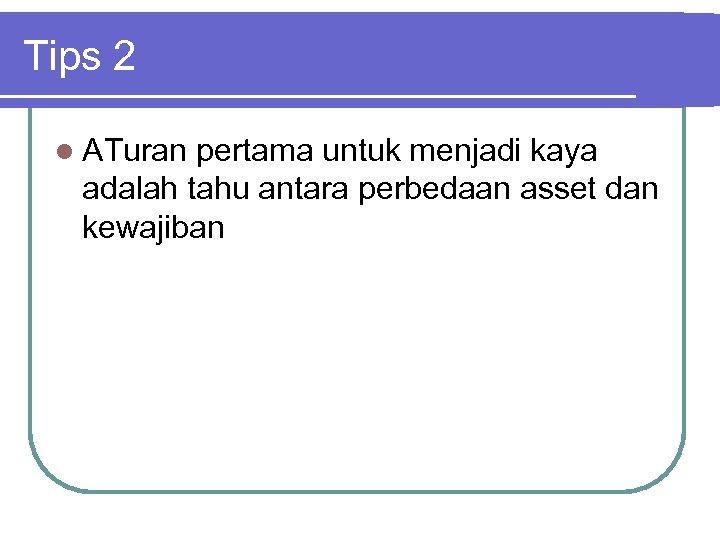 Tips 2 l ATuran pertama untuk menjadi kaya adalah tahu antara perbedaan asset dan