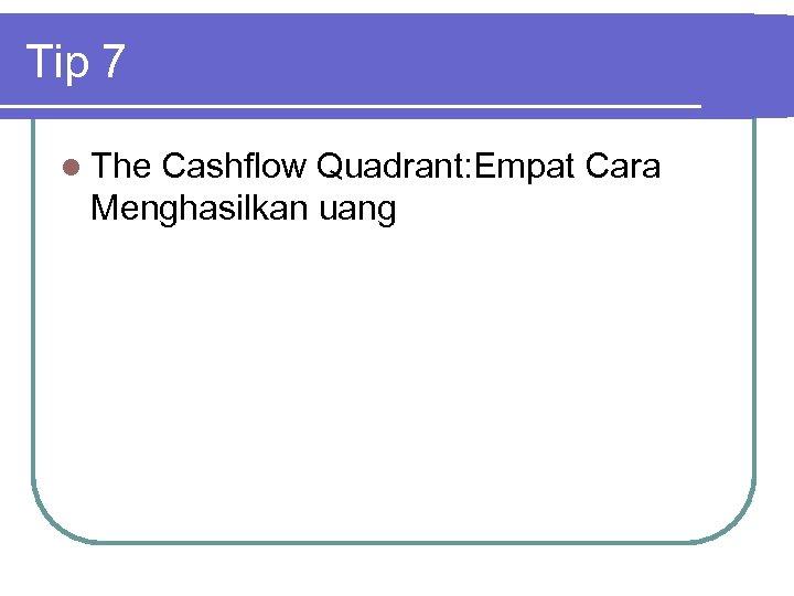 Tip 7 l The Cashflow Quadrant: Empat Cara Menghasilkan uang
