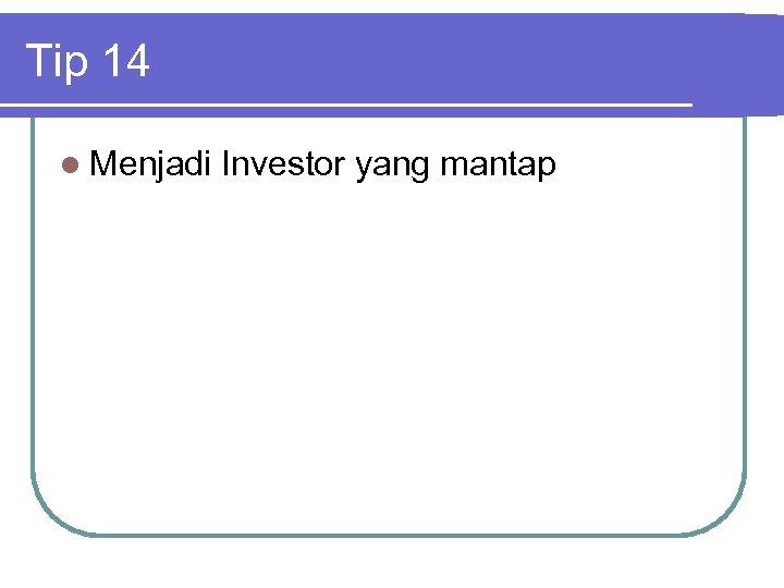 Tip 14 l Menjadi Investor yang mantap