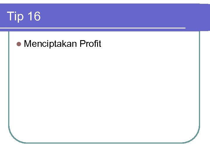 Tip 16 l Menciptakan Profit