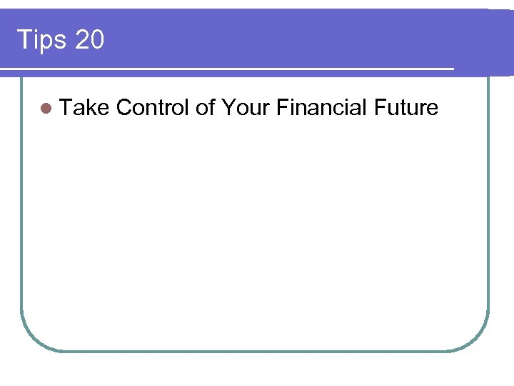 Tips 20 l Take Control of Your Financial Future