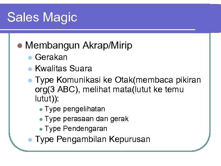 Sales Magic l Membangun Akrap/Mirip Gerakan l Kwalitas Suara l Type Komunikasi ke Otak(membaca