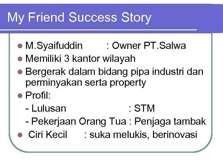 My Friend Success Story l M. Syaifuddin : Owner PT. Salwa l Memiliki 3