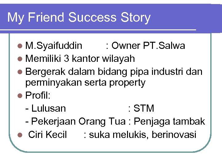 My Friend Success Story l M. Syaifuddin : Owner PT. Salwa l Memiliki 3